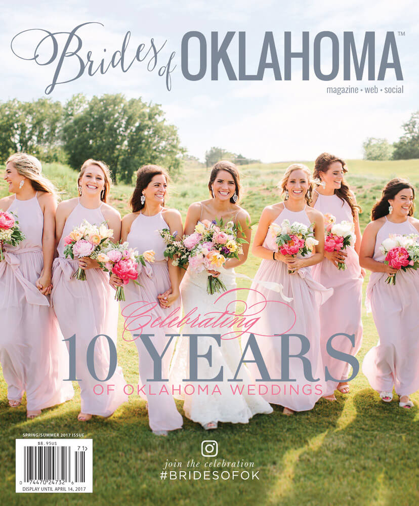 10th Anniversary Issue - Spring Summer 2017 Issue of Brides of Oklahoma Magazine